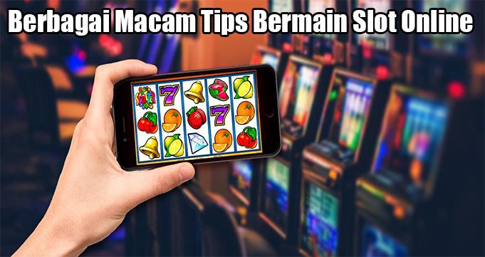 Berbagai Macam Tips Bermain Slot Online