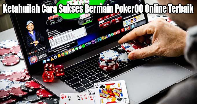 Ketahuilah Cara Sukses Bermain PokerQQ Online Terbaik
