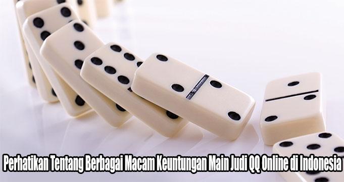 Perhatikan Tentang Berbagai Macam Keuntungan Main Judi QQ Online di Indonesia