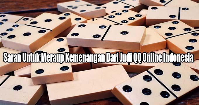 Saran Untuk Meraup Kemenangan Dari Judi QQ Online Indonesia