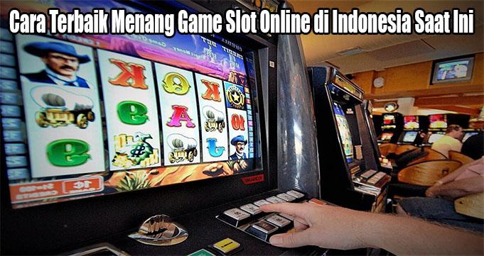 Cara Terbaik Menang Game Slot Online di Indonesia Saat Ini